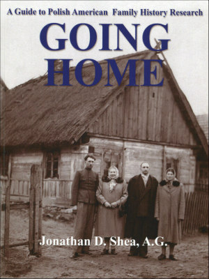Going Home - A Guide to Polish American Family History Research